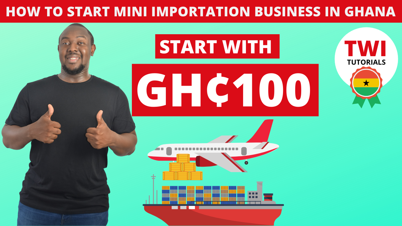 How to start a mini importation business in Ghana