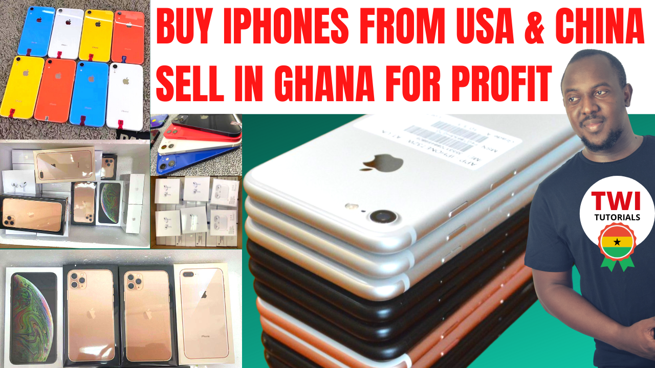 Phones from USA AND CHINA AND SELL IN GHANA FOR PROFIT